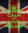 KEEP CALM AND LOVE MELANI - Personalised Poster A4 size