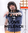 KEEP CALM AND LOVE MELENDI - Personalised Poster A4 size