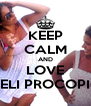 KEEP CALM AND LOVE MELI PROCOPIO - Personalised Poster A4 size