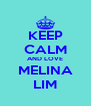 KEEP CALM AND LOVE MELINA LIM - Personalised Poster A4 size