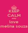 KEEP CALM AND love melina souza - Personalised Poster A4 size