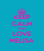 KEEP CALM AND LOVE MELISA - Personalised Poster A4 size
