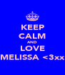 KEEP CALM AND LOVE MELISSA <3xx - Personalised Poster A4 size
