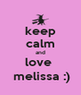 keep calm and love   melissa :) - Personalised Poster A4 size