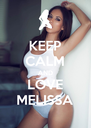KEEP CALM AND LOVE MELISSA - Personalised Poster A4 size