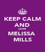 KEEP CALM AND LOVE MELISSA  MILLS - Personalised Poster A4 size