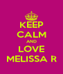 KEEP CALM AND LOVE MELISSA R - Personalised Poster A4 size