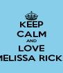 KEEP CALM AND LOVE MELISSA RICKS - Personalised Poster A4 size