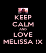 KEEP CALM AND LOVE MELISSA !X - Personalised Poster A4 size