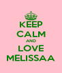 KEEP CALM AND LOVE MELISSAA - Personalised Poster A4 size