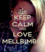 KEEP CALM AND LOVE MELLBIMBO - Personalised Poster A4 size