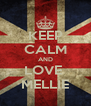 KEEP CALM AND LOVE  MELLIE - Personalised Poster A4 size