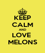 KEEP CALM AND LOVE  MELONS - Personalised Poster A4 size