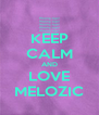 KEEP CALM AND LOVE MELOZIC - Personalised Poster A4 size