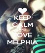 KEEP CALM AND LOVE MELPHIA - Personalised Poster A4 size