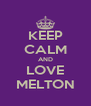 KEEP CALM AND LOVE MELTON - Personalised Poster A4 size