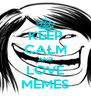 KEEP CALM AND LOVE MEMES - Personalised Poster A4 size