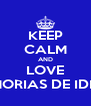 KEEP CALM AND LOVE MEMORIAS DE IDHUN - Personalised Poster A4 size