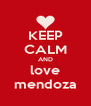 KEEP CALM AND love mendoza - Personalised Poster A4 size