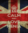 KEEP CALM AND LOVE MENIA - Personalised Poster A4 size