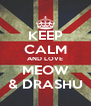 KEEP CALM AND LOVE MEOW & DRASHU - Personalised Poster A4 size