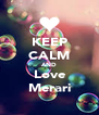 KEEP CALM AND Love Merari - Personalised Poster A4 size