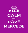 KEEP CALM AND LOVE MERCEDE - Personalised Poster A4 size