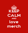 KEEP CALM AND love merch - Personalised Poster A4 size