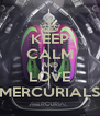 KEEP CALM AND LOVE MERCURIALS - Personalised Poster A4 size