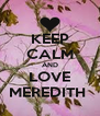 KEEP CALM AND LOVE MEREDITH  - Personalised Poster A4 size