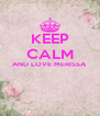 KEEP CALM AND LOVE MERISSA   - Personalised Poster A4 size