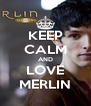 KEEP CALM AND LOVE MERLIN - Personalised Poster A4 size