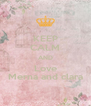 KEEP CALM AND Love Merna and clara - Personalised Poster A4 size