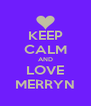KEEP CALM AND LOVE MERRYN - Personalised Poster A4 size