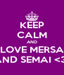 KEEP CALM AND LOVE MERSA AND SEMAI <3  - Personalised Poster A4 size