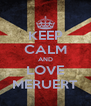 KEEP CALM AND LOVE MERUERT - Personalised Poster A4 size