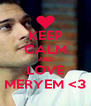 KEEP CALM AND LOVE MERYEM <3 - Personalised Poster A4 size