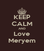 KEEP CALM AND Love Meryem - Personalised Poster A4 size