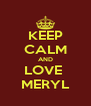 KEEP CALM AND LOVE  MERYL - Personalised Poster A4 size
