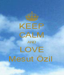 KEEP CALM AND LOVE Mesut Özil  - Personalised Poster A4 size