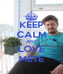 KEEP CALM AND LOVE METE - Personalised Poster A4 size