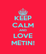 KEEP CALM AND LOVE METIN! - Personalised Poster A4 size