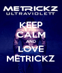 KEEP CALM AND LOVE METRICKZ - Personalised Poster A4 size