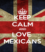 KEEP CALM AND LOVE  MEXICANS - Personalised Poster A4 size