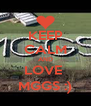 KEEP CALM AND LOVE  MGGS :) - Personalised Poster A4 size