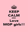 KEEP CALM AND Love MGP girls!! - Personalised Poster A4 size