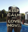 KEEP CALM AND LOVE MGV♥. - Personalised Poster A4 size