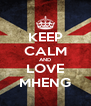 KEEP CALM AND LOVE MHENG - Personalised Poster A4 size