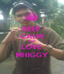 KEEP CALM AND LOVE MHIGGY - Personalised Poster A4 size