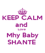 KEEP CALM and  Love  Mhy Baby SHANTE  - Personalised Poster A4 size